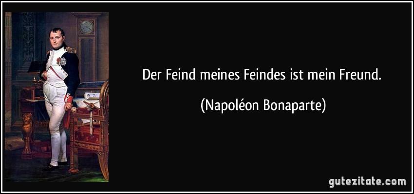 zitat-der-feind-meines-feindes-ist-mein-freund-napoleon-bonaparte-210268