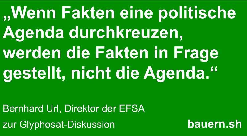 """""""Wenn Fakten eine politische Agenda durchkreuzen, werden die Fakten in Frage gestellt, nicht die Agenda"""" Zitat von Bernhard Url, EFSA-Direktor zur Glyphosat-Diskussion"""