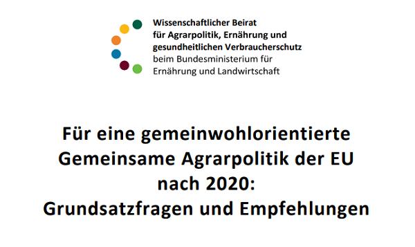 Wissenschaftlicher Beitrat: Für eine gemeinwohlorientierte Gemeinsame Agrarpolitik der EU nach 2020: Grundsatzfragen und Empfehlungen