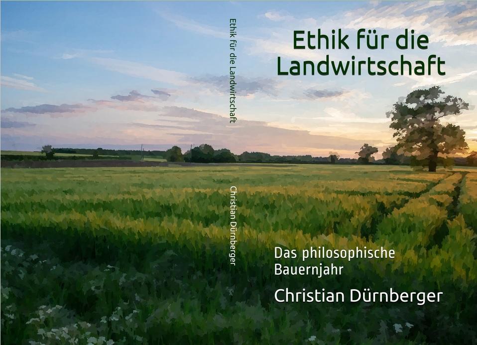 Cover: Ethik in der Landwirtschaft - Das philosophische Bauernjahr von Christian Dürnberger