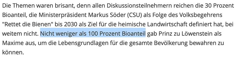 """Die Themen waren brisant, denn allen Diskussionsteilnehmern reichen die 30 Prozent Bioanteil, die Ministerpräsident Markus Söder (CSU) als Folge des Volksbegehrens """"Rettet die Bienen"""" bis 2030 als Ziel für die heimische Landwirtschaft definiert hat, bei weitem nicht. Nicht weniger als 100 Prozent Bioanteil gab Prinz zu Löwenstein als Maxime aus, um die Lebensgrundlagen für die gesamte Bevölkerung bewahren zu können."""